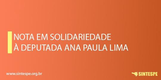 Nota de solidariedade à deputada Ana Paula Lima