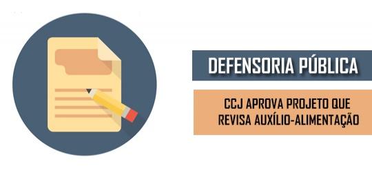 CCJ aprova projeto que revisa auxílio-alimentação dos servidores da Defensoria Pública