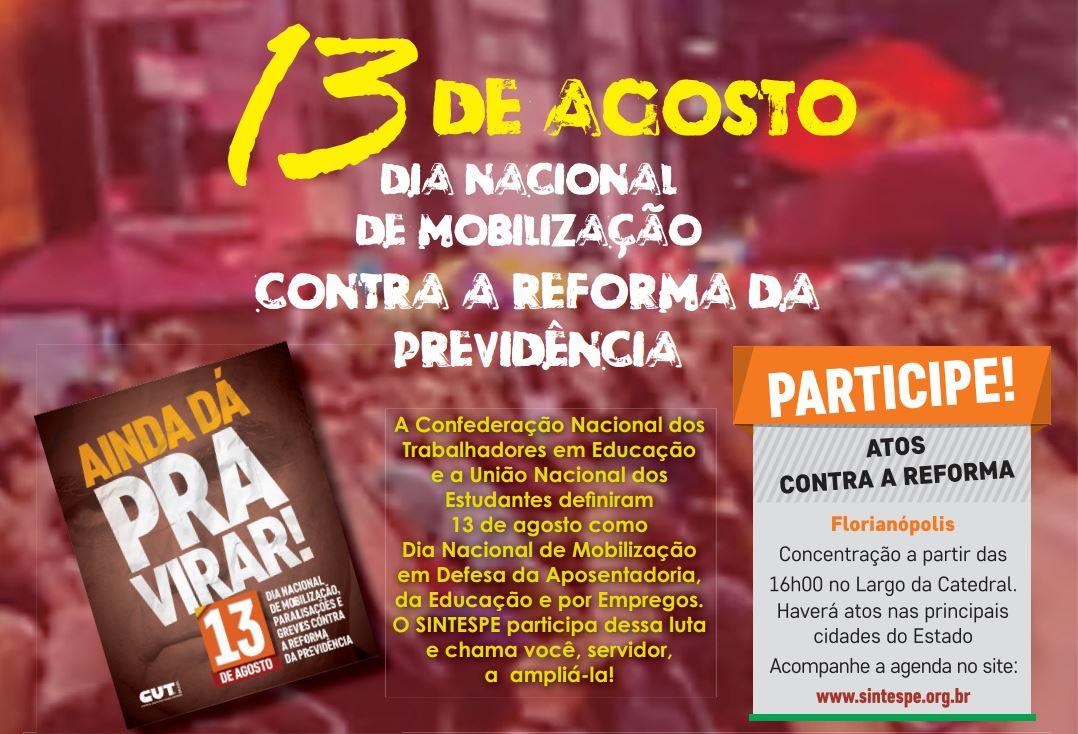 13 DE AGOSTO: DIA NACIONAL DE MOBILIZAÇÃO CONTRA A  REFORMA DA PREVIDÊNCIA