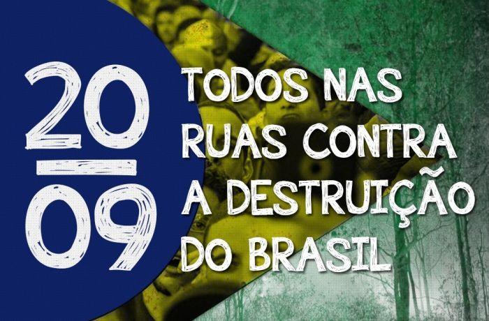 Contra destruição do Brasil, o povo vai ocupar as ruas no dia 20 de setembro